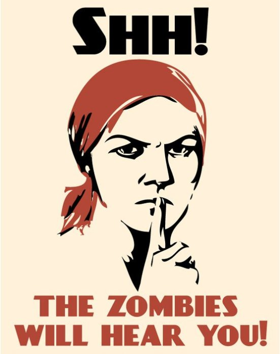 the zombies will hear you